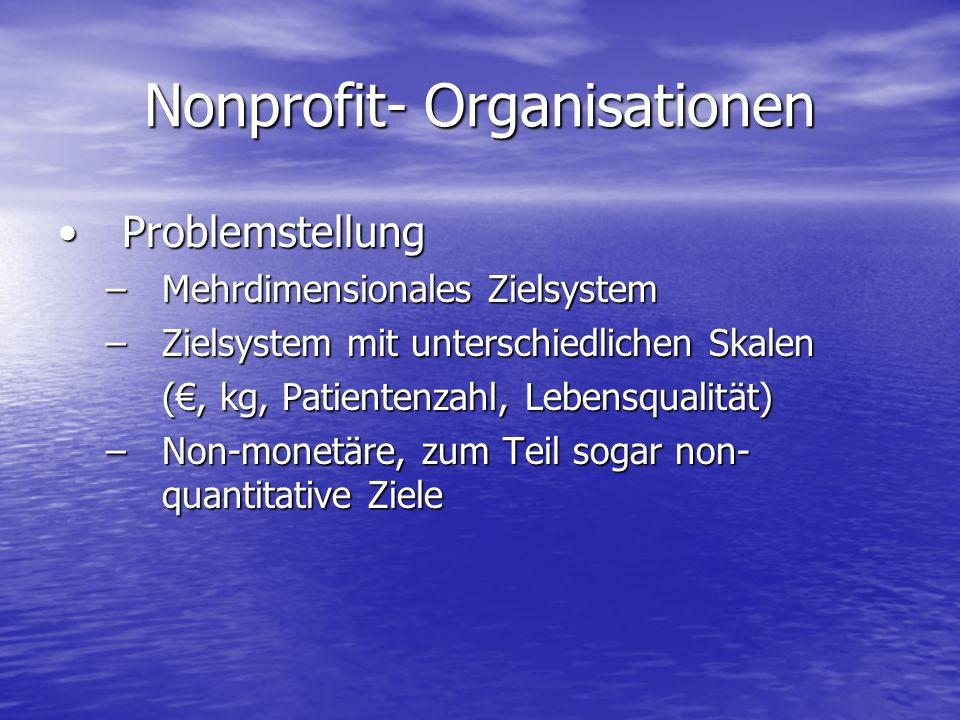 Nonprofit- Organisationen ProblemstellungProblemstellung –Mehrdimensionales Zielsystem –Zielsystem mit unterschiedlichen Skalen (, kg, Patientenzahl,