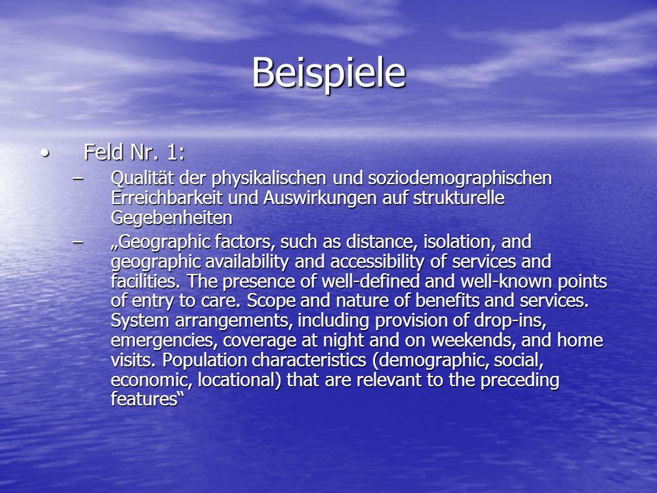 Beispiele Feld Nr. 1:Feld Nr. 1: –Qualität der physikalischen und soziodemographischen Erreichbarkeit und Auswirkungen auf strukturelle Gegebenheiten