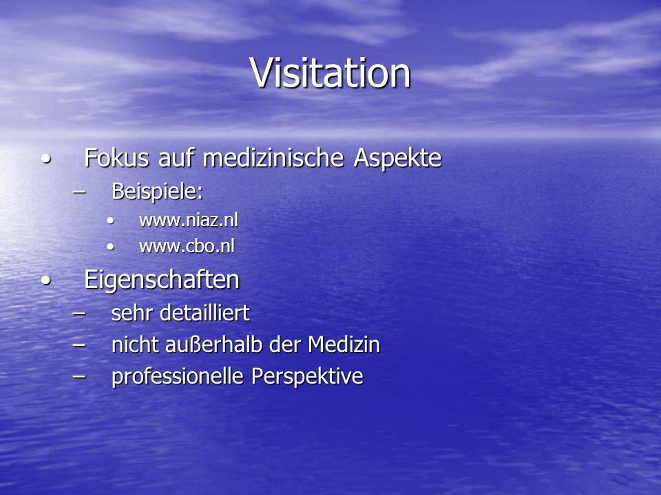 Visitation Fokus auf medizinische AspekteFokus auf medizinische Aspekte –Beispiele: www.niaz.nlwww.niaz.nl www.cbo.nlwww.cbo.nl EigenschaftenEigenscha
