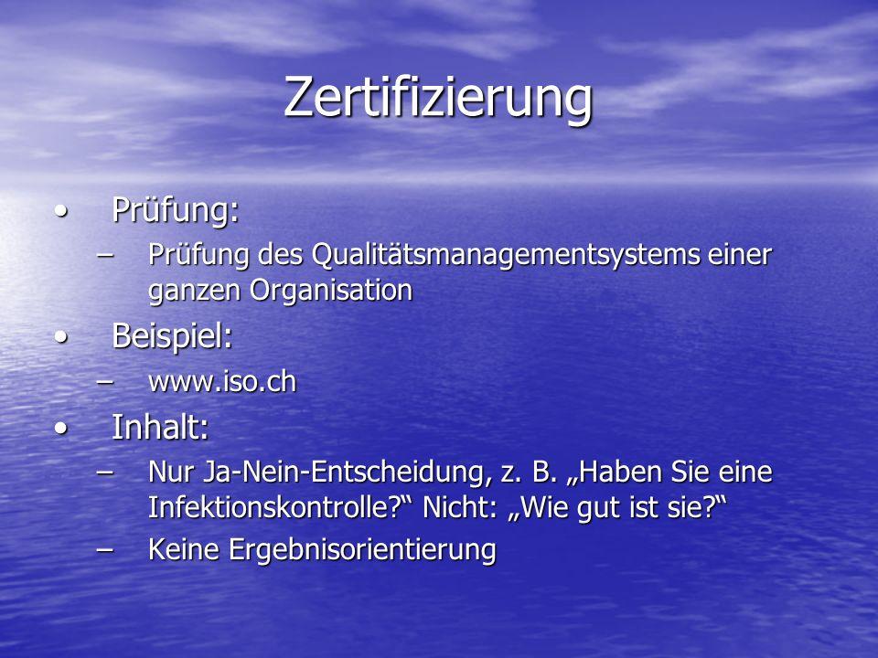 Zertifizierung Prüfung:Prüfung: –Prüfung des Qualitätsmanagementsystems einer ganzen Organisation Beispiel:Beispiel: –www.iso.ch Inhalt:Inhalt: –Nur J