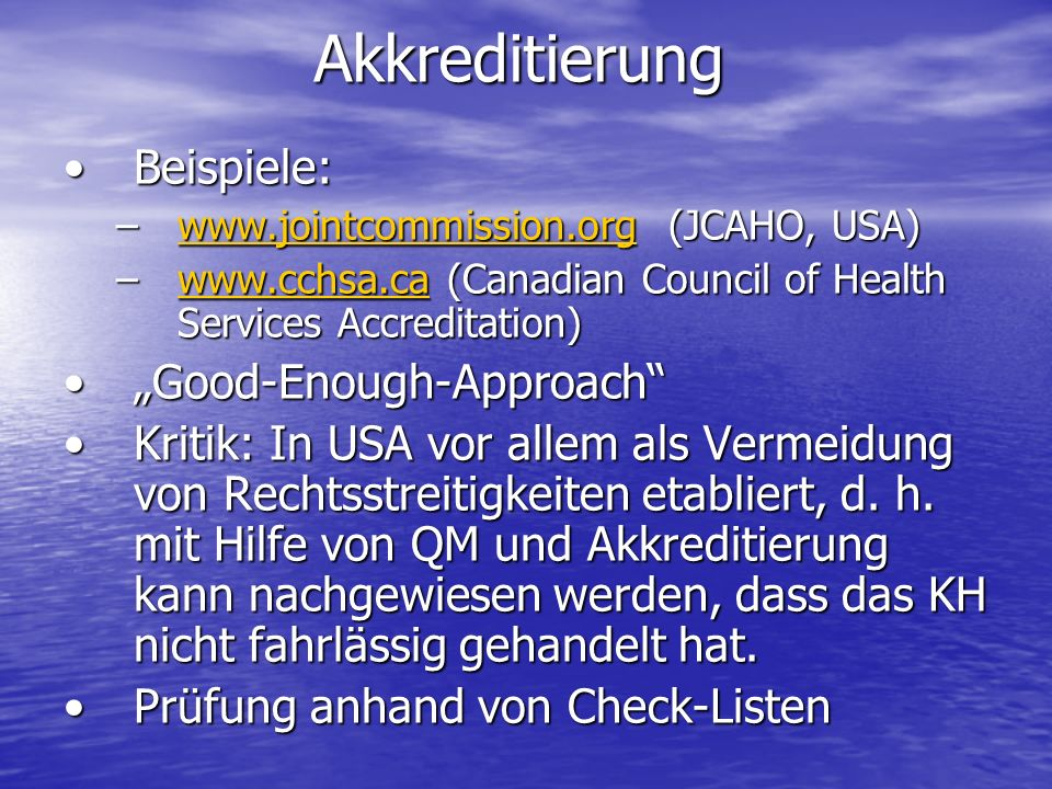 Akkreditierung Beispiele:Beispiele: –www.jointcommission.org (JCAHO, USA) www.jointcommission.org –www.cchsa.ca (Canadian Council of Health Services A
