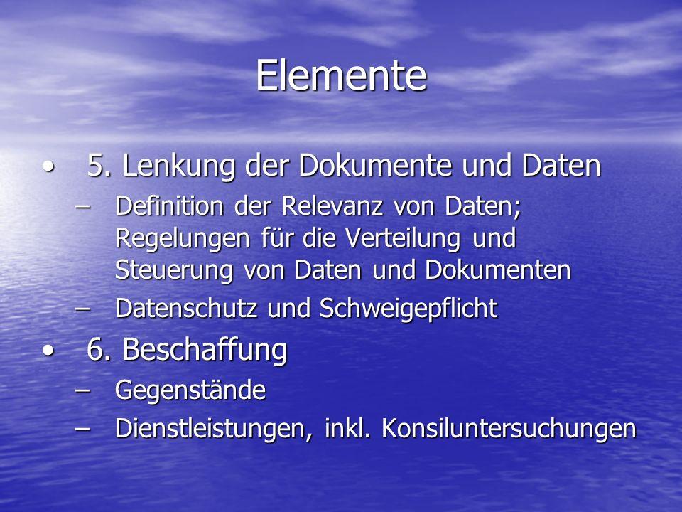 Elemente 5. Lenkung der Dokumente und Daten5. Lenkung der Dokumente und Daten –Definition der Relevanz von Daten; Regelungen für die Verteilung und St