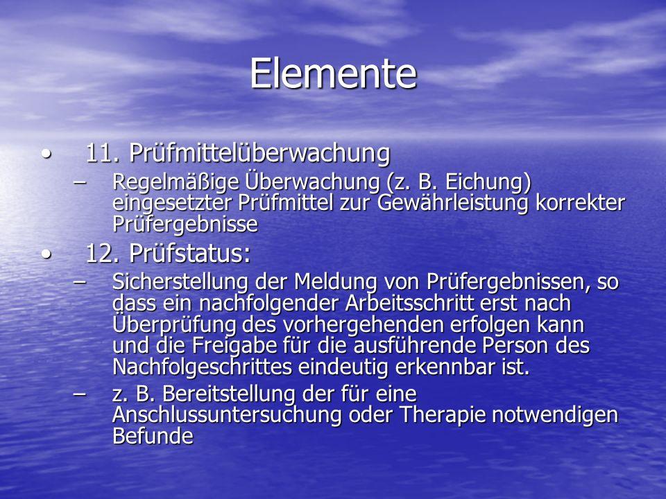 Elemente 11. Prüfmittelüberwachung11. Prüfmittelüberwachung –Regelmäßige Überwachung (z. B. Eichung) eingesetzter Prüfmittel zur Gewährleistung korrek