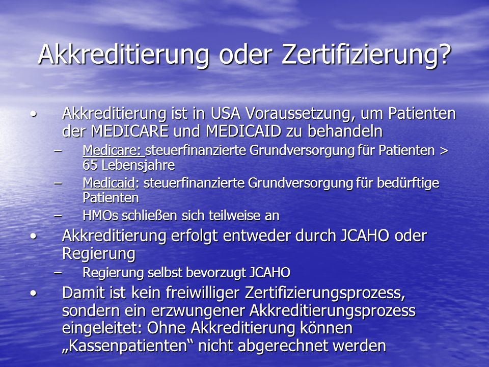 Akkreditierung oder Zertifizierung? Akkreditierung ist in USA Voraussetzung, um Patienten der MEDICARE und MEDICAID zu behandelnAkkreditierung ist in