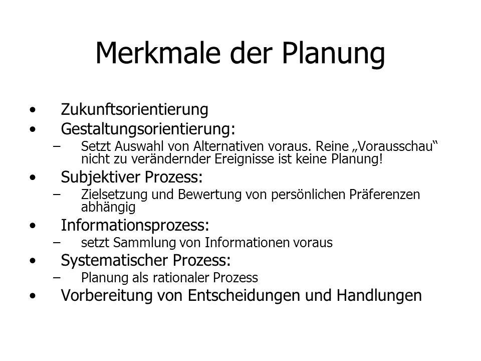 Merkmale der Planung Zukunftsorientierung Gestaltungsorientierung: – –Setzt Auswahl von Alternativen voraus. Reine Vorausschau nicht zu verändernder E