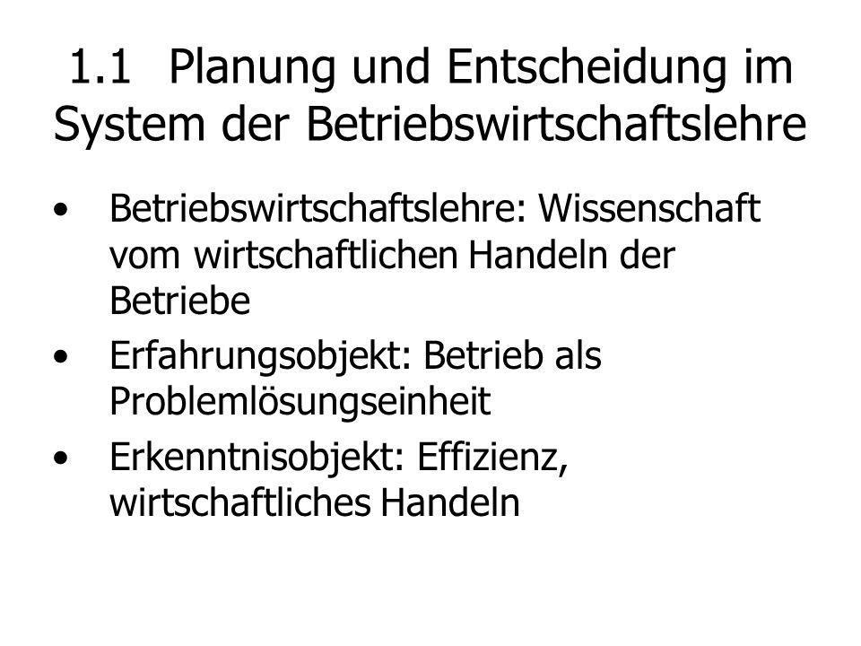1.1 Planung und Entscheidung im System der Betriebswirtschaftslehre Betriebswirtschaftslehre: Wissenschaft vom wirtschaftlichen Handeln der Betriebe E