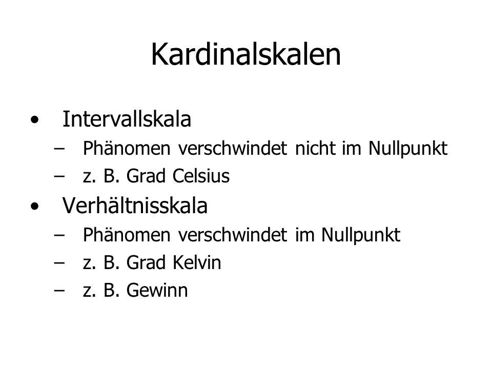 Kardinalskalen Intervallskala – –Phänomen verschwindet nicht im Nullpunkt – –z. B. Grad Celsius Verhältnisskala – –Phänomen verschwindet im Nullpunkt