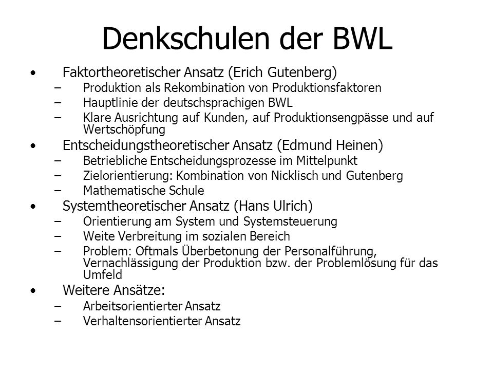 Denkschulen der BWL Faktortheoretischer Ansatz (Erich Gutenberg) – –Produktion als Rekombination von Produktionsfaktoren – –Hauptlinie der deutschspra