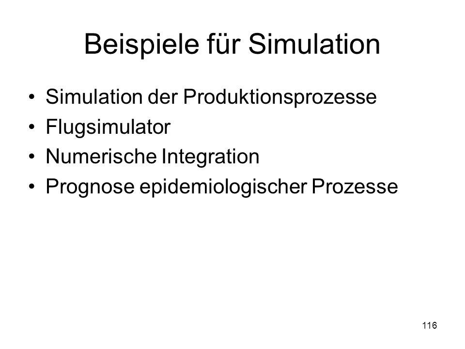 Beispiele für Simulation Simulation der Produktionsprozesse Flugsimulator Numerische Integration Prognose epidemiologischer Prozesse 116