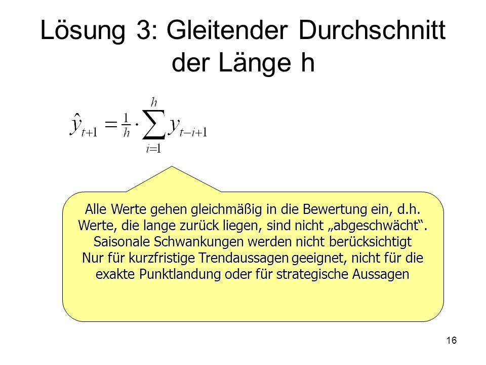Lösung 3: Gleitender Durchschnitt der Länge h Alle Werte gehen gleichmäßig in die Bewertung ein, d.h. Werte, die lange zurück liegen, sind nicht abges