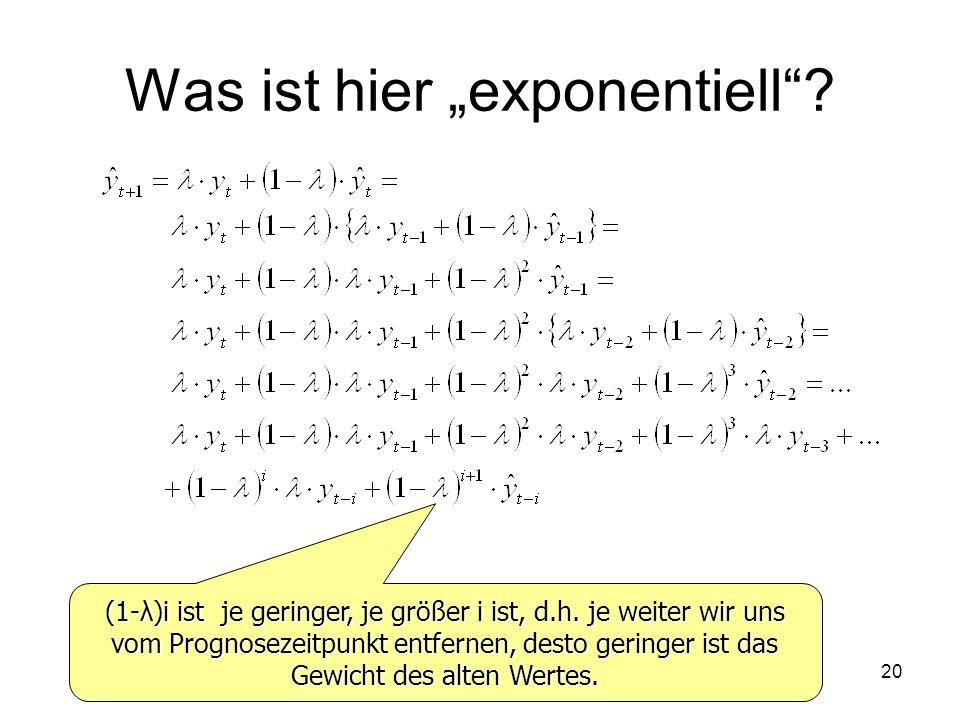 Was ist hier exponentiell? (1-λ)i ist je geringer, je größer i ist, d.h. je weiter wir uns vom Prognosezeitpunkt entfernen, desto geringer ist das Gew