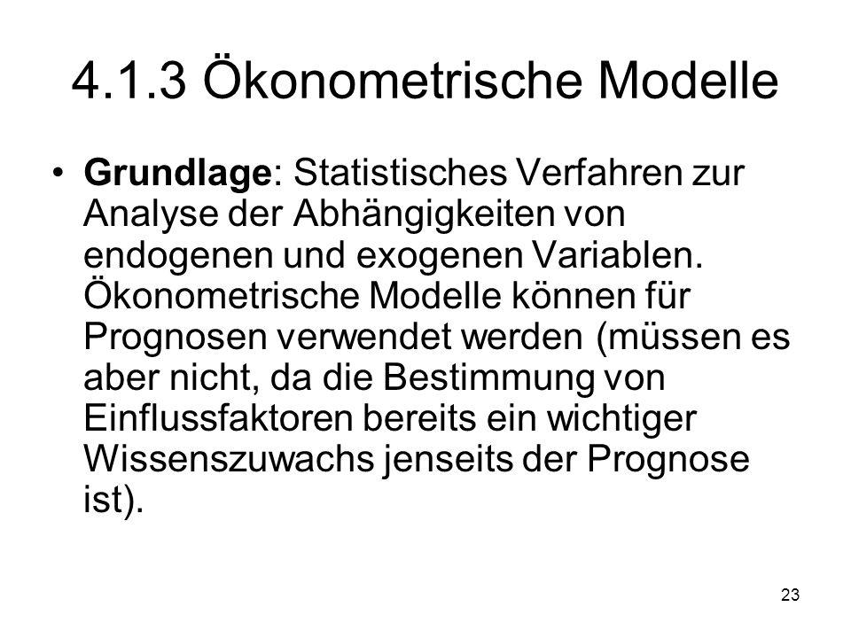 4.1.3 Ökonometrische Modelle Grundlage: Statistisches Verfahren zur Analyse der Abhängigkeiten von endogenen und exogenen Variablen. Ökonometrische Mo