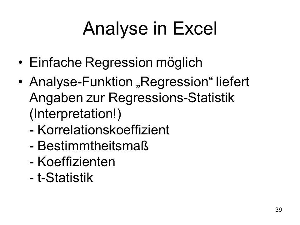 Analyse in Excel Einfache Regression möglich Analyse-Funktion Regression liefert Angaben zur Regressions-Statistik (Interpretation!) - Korrelationskoe