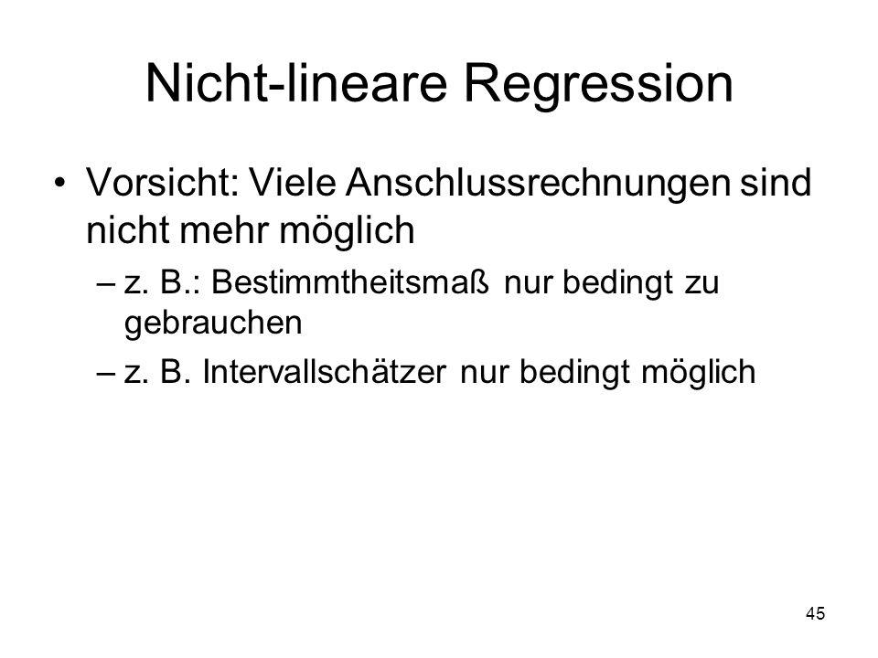 Nicht-lineare Regression Vorsicht: Viele Anschlussrechnungen sind nicht mehr möglich –z. B.: Bestimmtheitsmaß nur bedingt zu gebrauchen –z. B. Interva