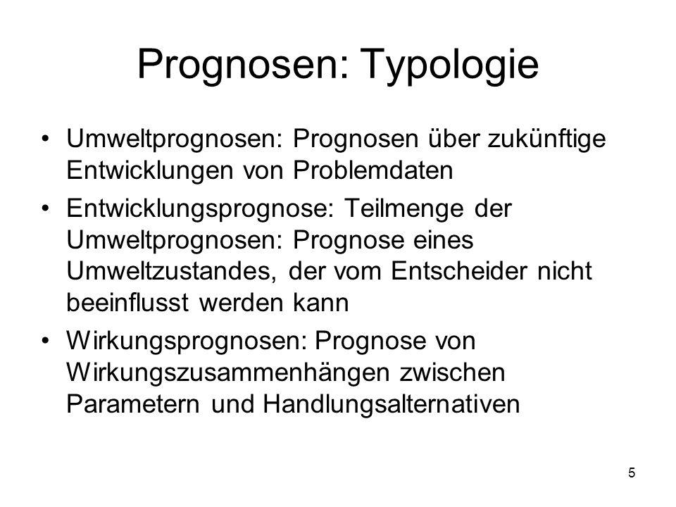 Prognosen: Typologie (Forts.) Ergebnisprognosen: Prognose über den Endzustand eines Systems bei Wahl einer bestimmten Handlungsalternative.