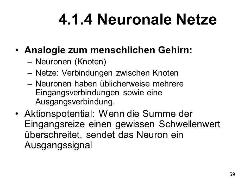 4.1.4 Neuronale Netze Analogie zum menschlichen Gehirn: –Neuronen (Knoten) –Netze: Verbindungen zwischen Knoten –Neuronen haben üblicherweise mehrere