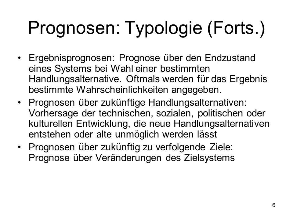 Prognosen: Typologie (Forts.) Ergebnisprognosen: Prognose über den Endzustand eines Systems bei Wahl einer bestimmten Handlungsalternative. Oftmals we