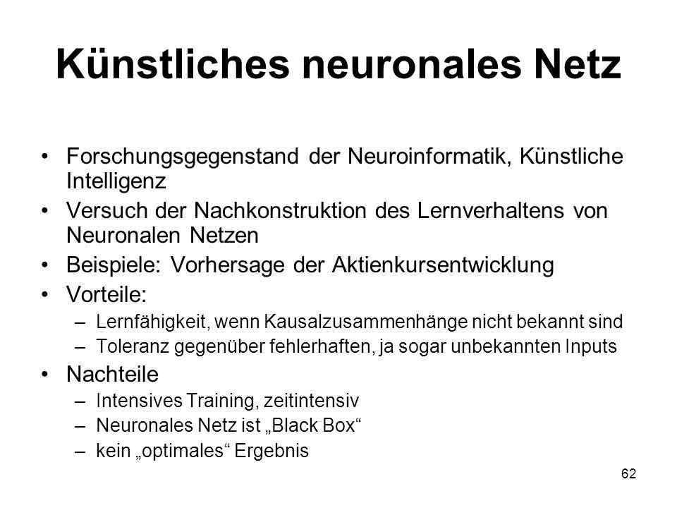 Künstliches neuronales Netz Forschungsgegenstand der Neuroinformatik, Künstliche Intelligenz Versuch der Nachkonstruktion des Lernverhaltens von Neuro