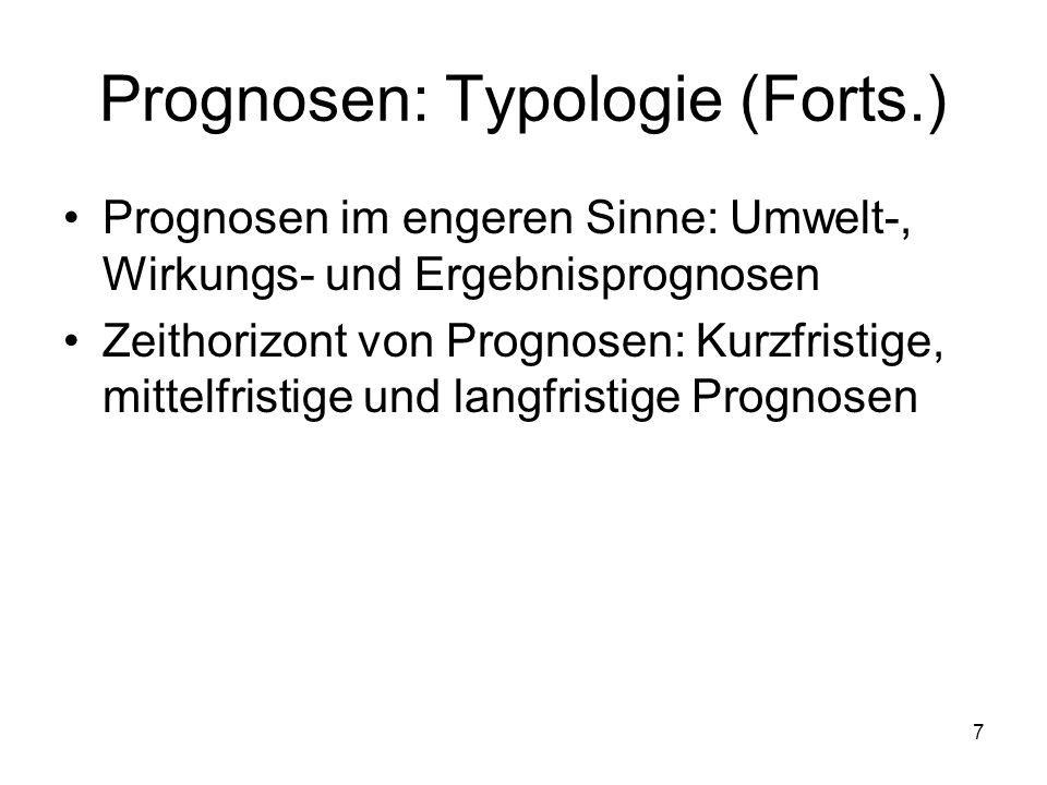 Prognosen: Typologie (Forts.) Prognosen im engeren Sinne: Umwelt-, Wirkungs- und Ergebnisprognosen Zeithorizont von Prognosen: Kurzfristige, mittelfri