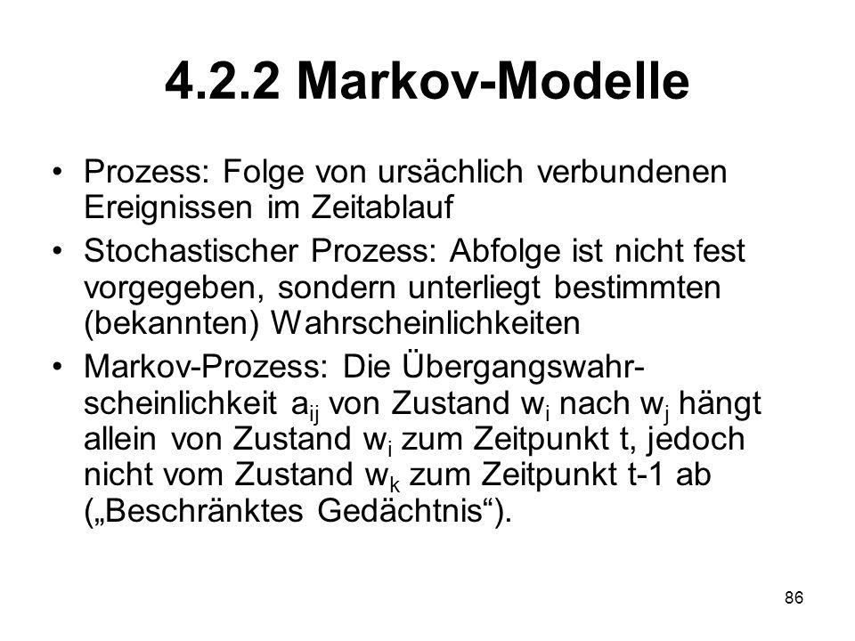 4.2.2 Markov-Modelle Prozess: Folge von ursächlich verbundenen Ereignissen im Zeitablauf Stochastischer Prozess: Abfolge ist nicht fest vorgegeben, so