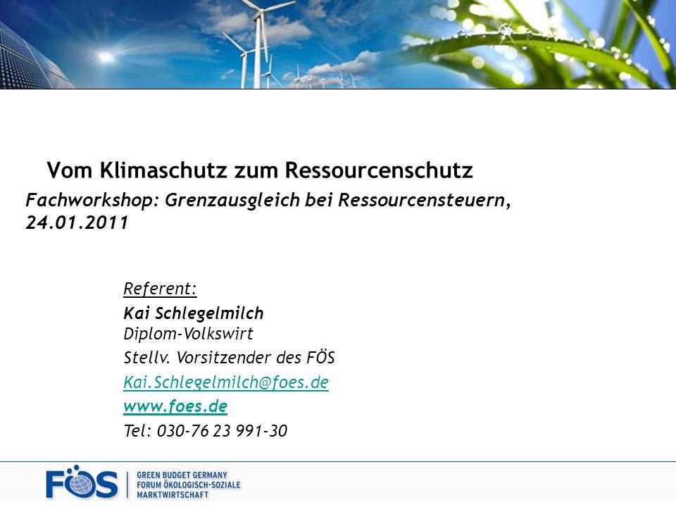 Referent: Kai Schlegelmilch Diplom-Volkswirt Stellv. Vorsitzender des FÖS Kai.Schlegelmilch@foes.de www.foes.de Tel: 030-76 23 991-30 Vom Klimaschutz