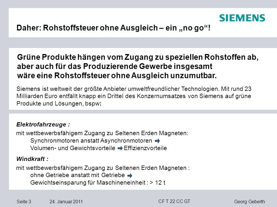 Seite 3 24. Januar 2011 Georg Geberth CF T 22 CC GT Daher: Rohstoffsteuer ohne Ausgleich – ein no go! Siemens ist weltweit der größte Anbieter umweltf