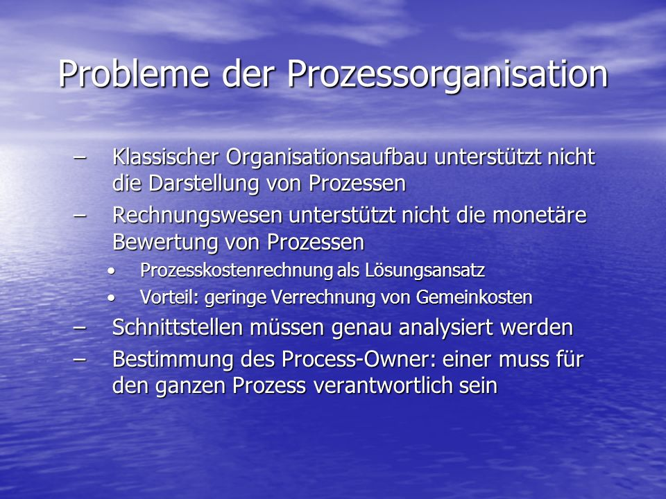 Probleme der Prozessorganisation –Klassischer Organisationsaufbau unterstützt nicht die Darstellung von Prozessen –Rechnungswesen unterstützt nicht di