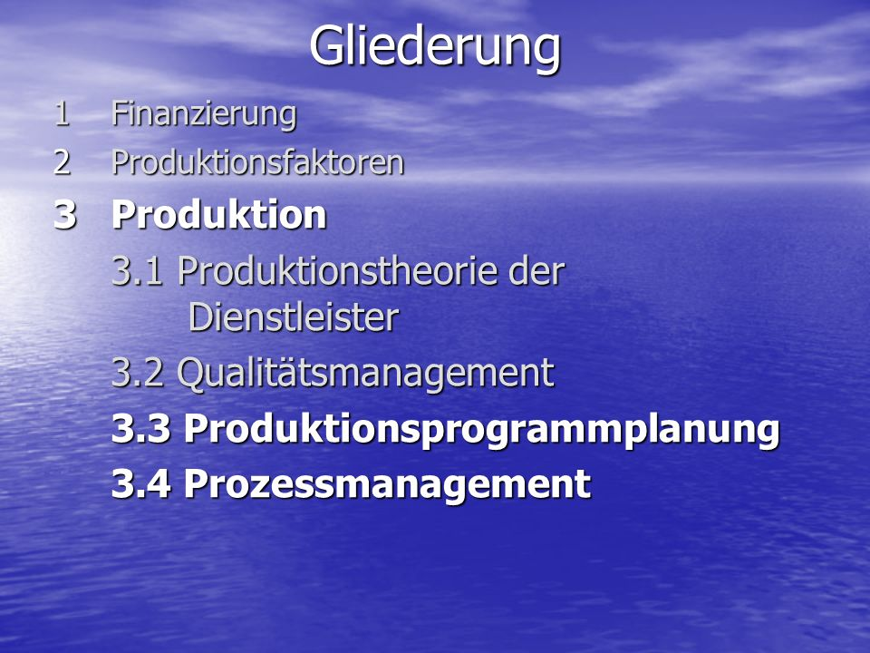 Gliederung 1 Finanzierung 2Produktionsfaktoren 3Produktion 3.1 Produktionstheorie der Dienstleister 3.2 Qualitätsmanagement 3.3 Produktionsprogrammpla