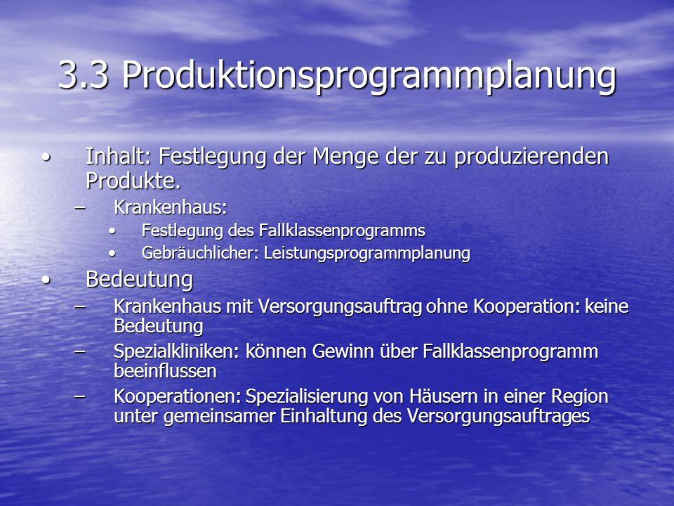 3.3 Produktionsprogrammplanung Inhalt: Festlegung der Menge der zu produzierenden Produkte.Inhalt: Festlegung der Menge der zu produzierenden Produkte