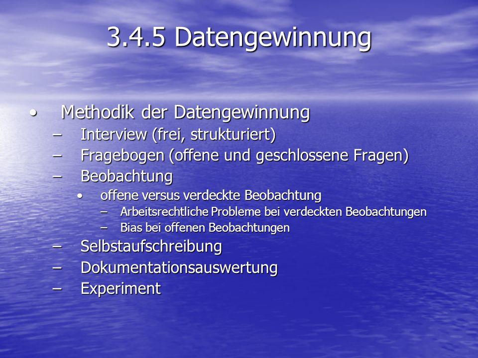 3.4.5 Datengewinnung Methodik der DatengewinnungMethodik der Datengewinnung –Interview (frei, strukturiert) –Fragebogen (offene und geschlossene Frage