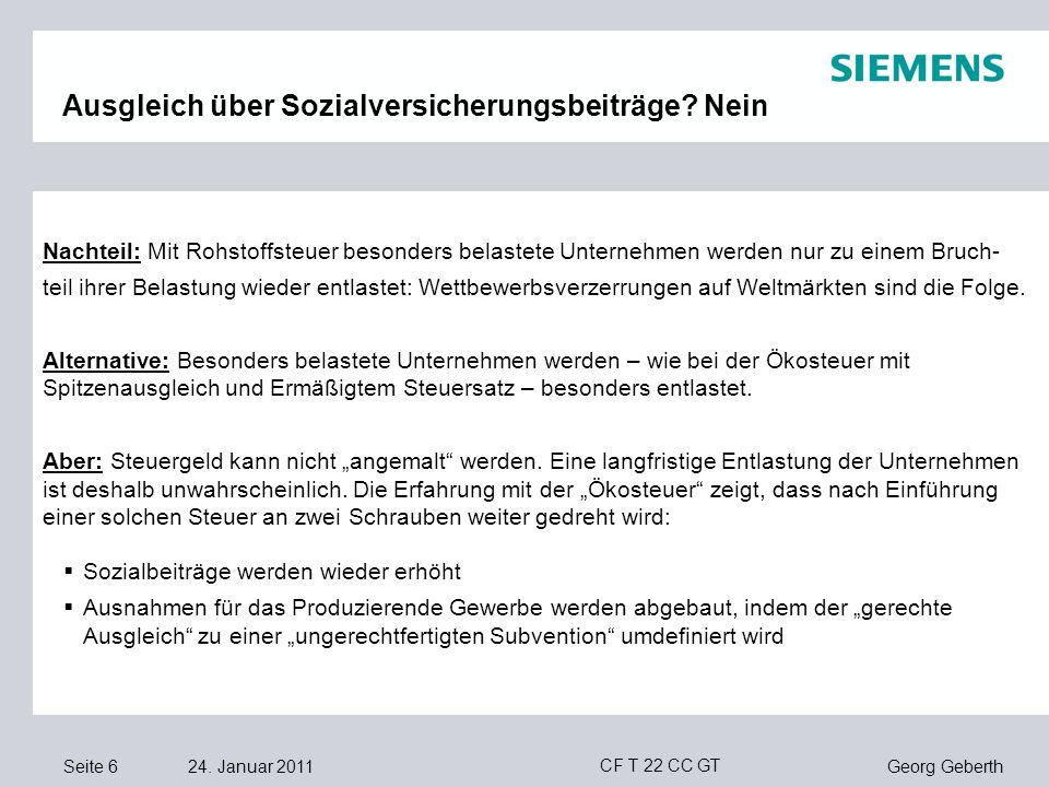 Seite 6 24. Januar 2011 Georg Geberth CF T 22 CC GT Ausgleich über Sozialversicherungsbeiträge? Nein Nachteil: Mit Rohstoffsteuer besonders belastete