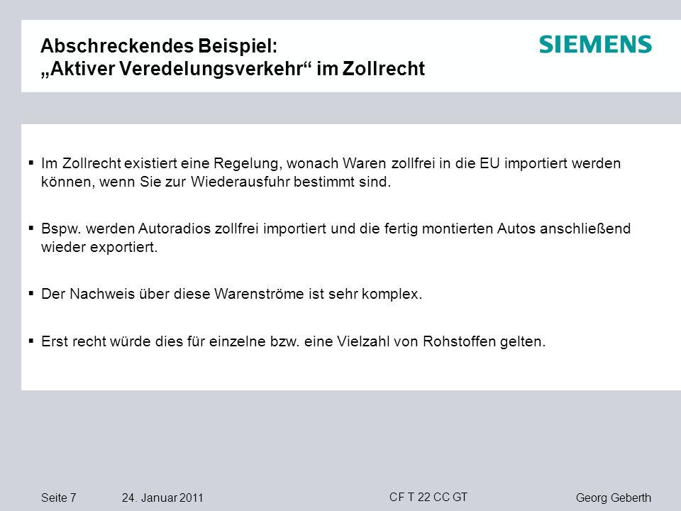 Seite 7 24. Januar 2011 Georg Geberth CF T 22 CC GT Abschreckendes Beispiel: Aktiver Veredelungsverkehr im Zollrecht Im Zollrecht existiert eine Regel