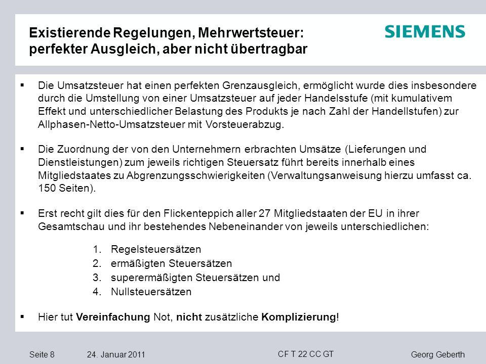 Seite 8 24. Januar 2011 Georg Geberth CF T 22 CC GT Existierende Regelungen, Mehrwertsteuer: perfekter Ausgleich, aber nicht übertragbar Die Umsatzste