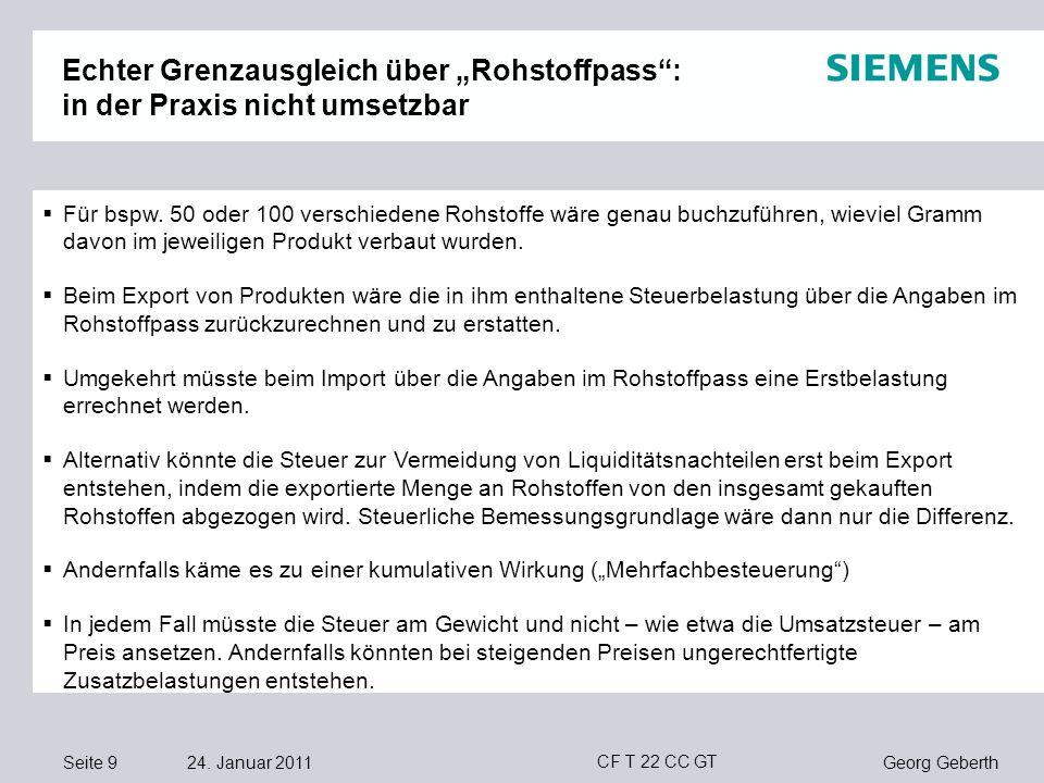 Seite 9 24. Januar 2011 Georg Geberth CF T 22 CC GT Echter Grenzausgleich über Rohstoffpass: in der Praxis nicht umsetzbar Für bspw. 50 oder 100 versc