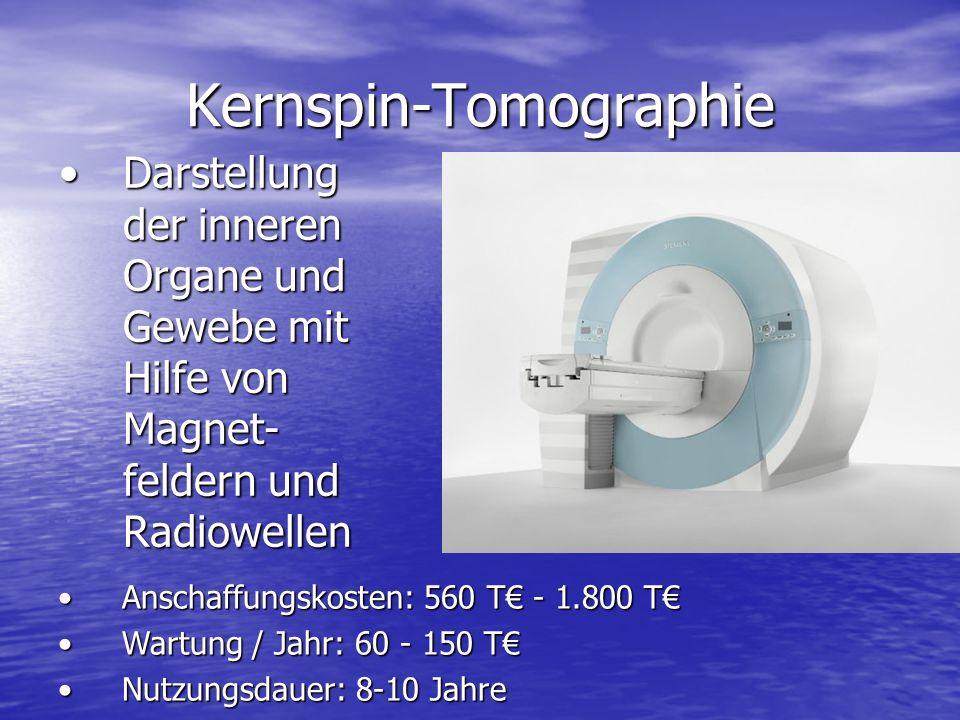 Kernspin-Tomographie Darstellung der inneren Organe und Gewebe mit Hilfe von Magnet- feldern und RadiowellenDarstellung der inneren Organe und Gewebe mit Hilfe von Magnet- feldern und Radiowellen Anschaffungskosten: 560 T - 1.800 TAnschaffungskosten: 560 T - 1.800 T Wartung / Jahr: 60 - 150 TWartung / Jahr: 60 - 150 T Nutzungsdauer: 8-10 JahreNutzungsdauer: 8-10 Jahre