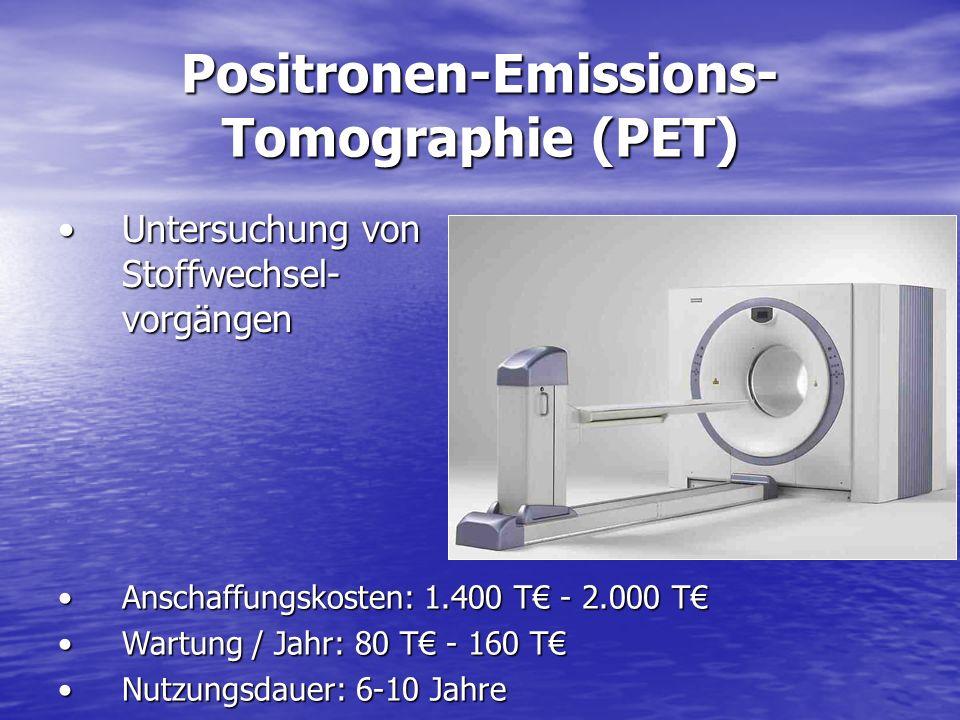 Positronen-Emissions- Tomographie (PET) Untersuchung von Stoffwechsel- vorgängenUntersuchung von Stoffwechsel- vorgängen Anschaffungskosten: 1.400 T - 2.000 TAnschaffungskosten: 1.400 T - 2.000 T Wartung / Jahr: 80 T - 160 TWartung / Jahr: 80 T - 160 T Nutzungsdauer: 6-10 JahreNutzungsdauer: 6-10 Jahre