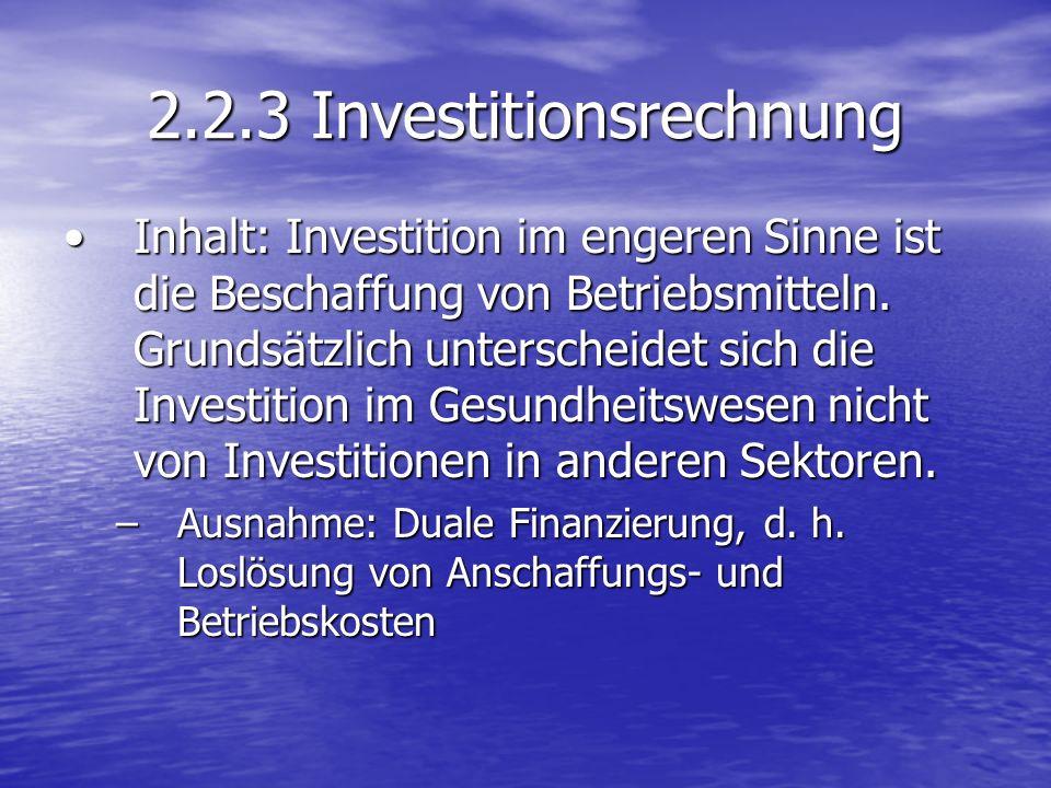2.2.3 Investitionsrechnung Inhalt: Investition im engeren Sinne ist die Beschaffung von Betriebsmitteln.
