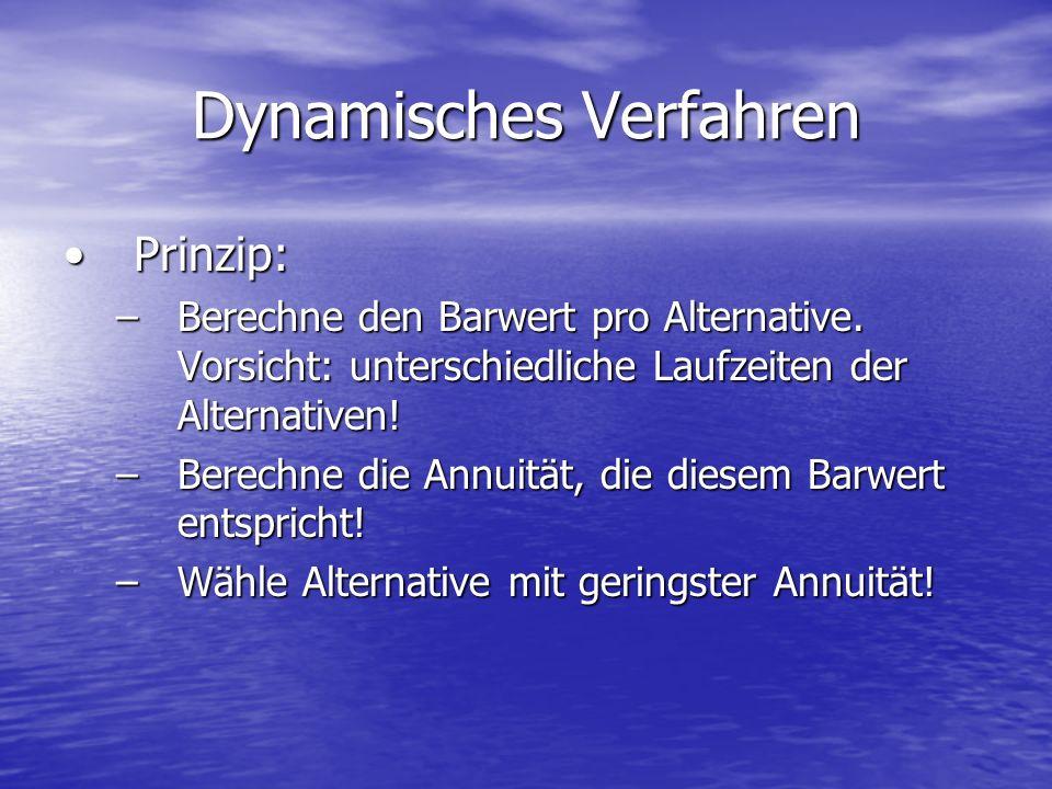 Dynamisches Verfahren Prinzip:Prinzip: –Berechne den Barwert pro Alternative.