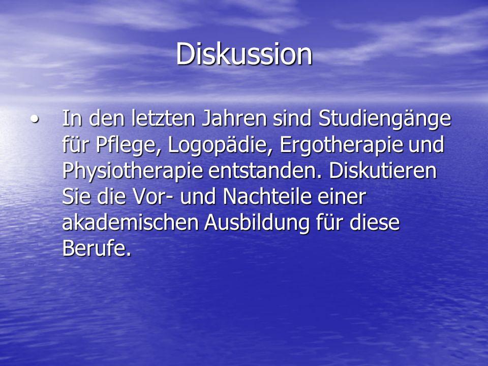 Diskussion In den letzten Jahren sind Studiengänge für Pflege, Logopädie, Ergotherapie und Physiotherapie entstanden.