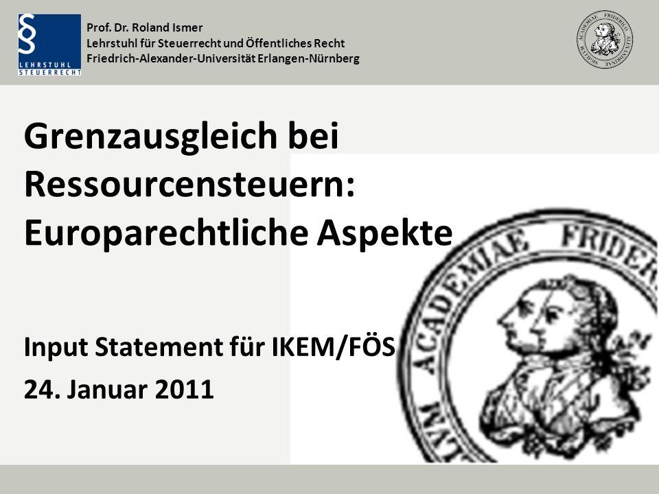 Prof. Dr. Roland Ismer Lehrstuhl für Steuerrecht und Öffentliches Recht Friedrich-Alexander-Universität Erlangen-Nürnberg Grenzausgleich bei Ressource