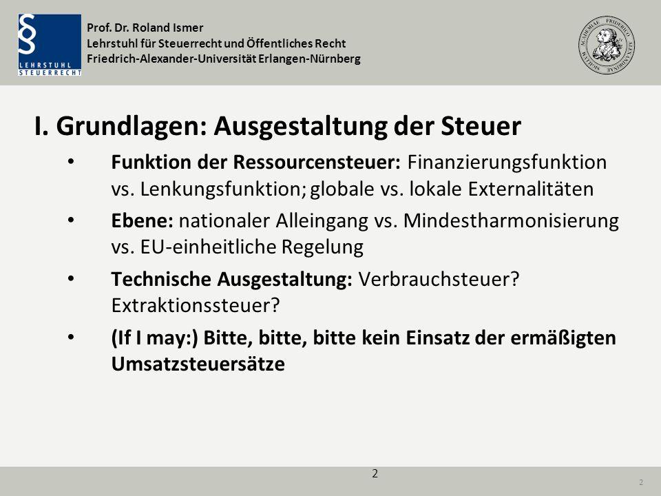 Prof. Dr. Roland Ismer Lehrstuhl für Steuerrecht und Öffentliches Recht Friedrich-Alexander-Universität Erlangen-Nürnberg 2 I. Grundlagen: Ausgestaltu