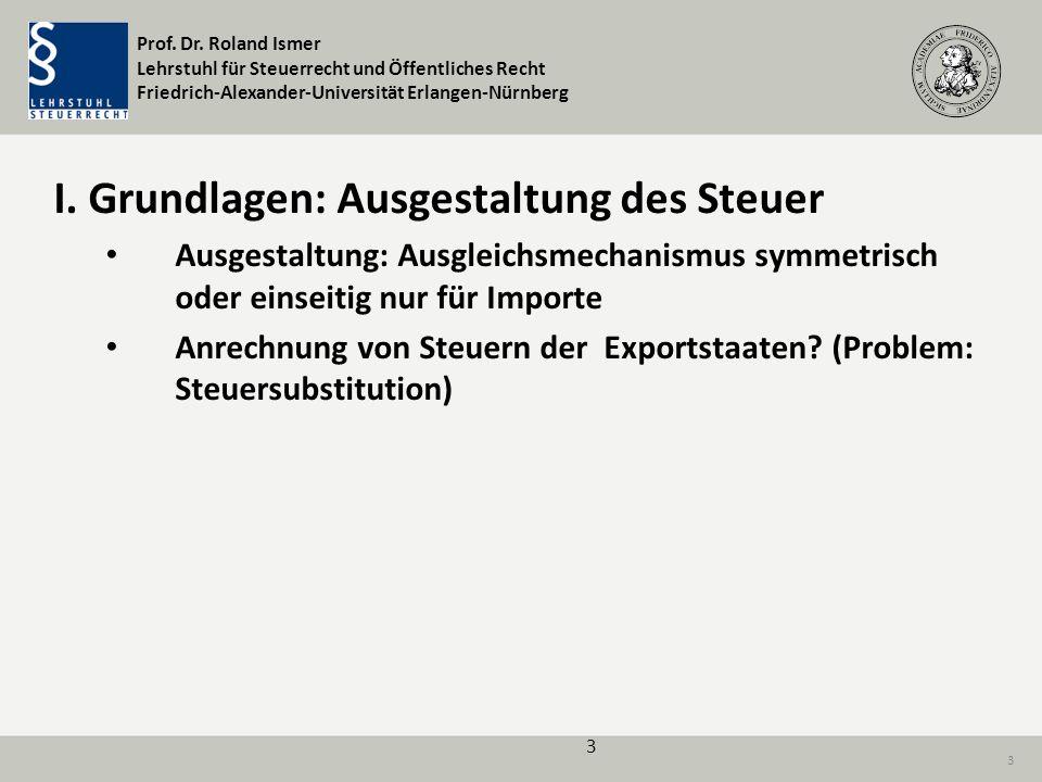 Prof. Dr. Roland Ismer Lehrstuhl für Steuerrecht und Öffentliches Recht Friedrich-Alexander-Universität Erlangen-Nürnberg 3 I. Grundlagen: Ausgestaltu