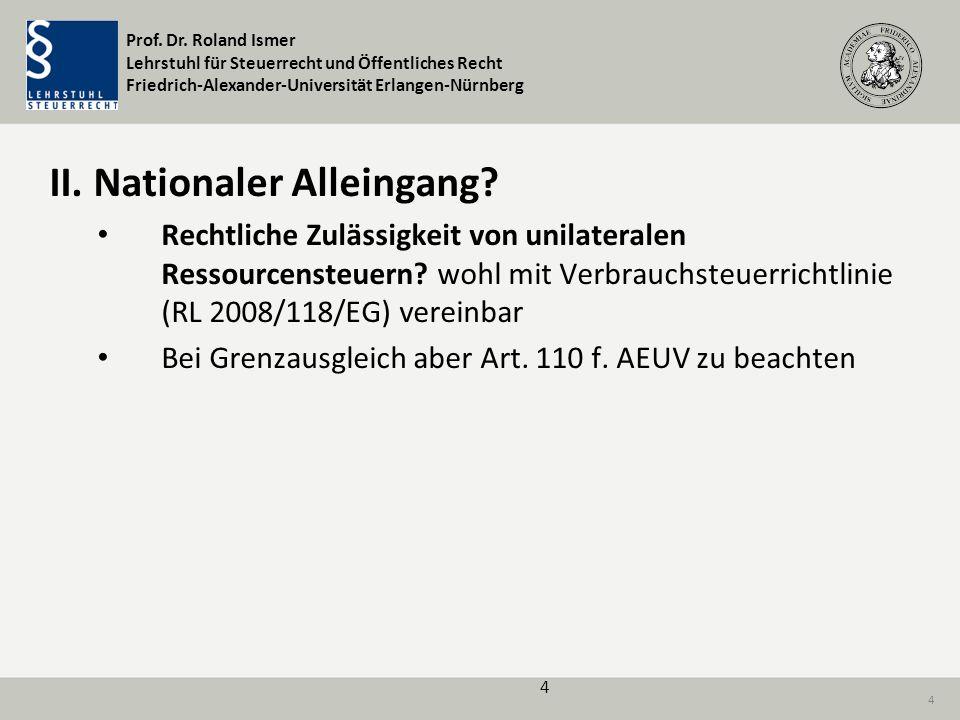 Prof. Dr. Roland Ismer Lehrstuhl für Steuerrecht und Öffentliches Recht Friedrich-Alexander-Universität Erlangen-Nürnberg 4 II. Nationaler Alleingang?