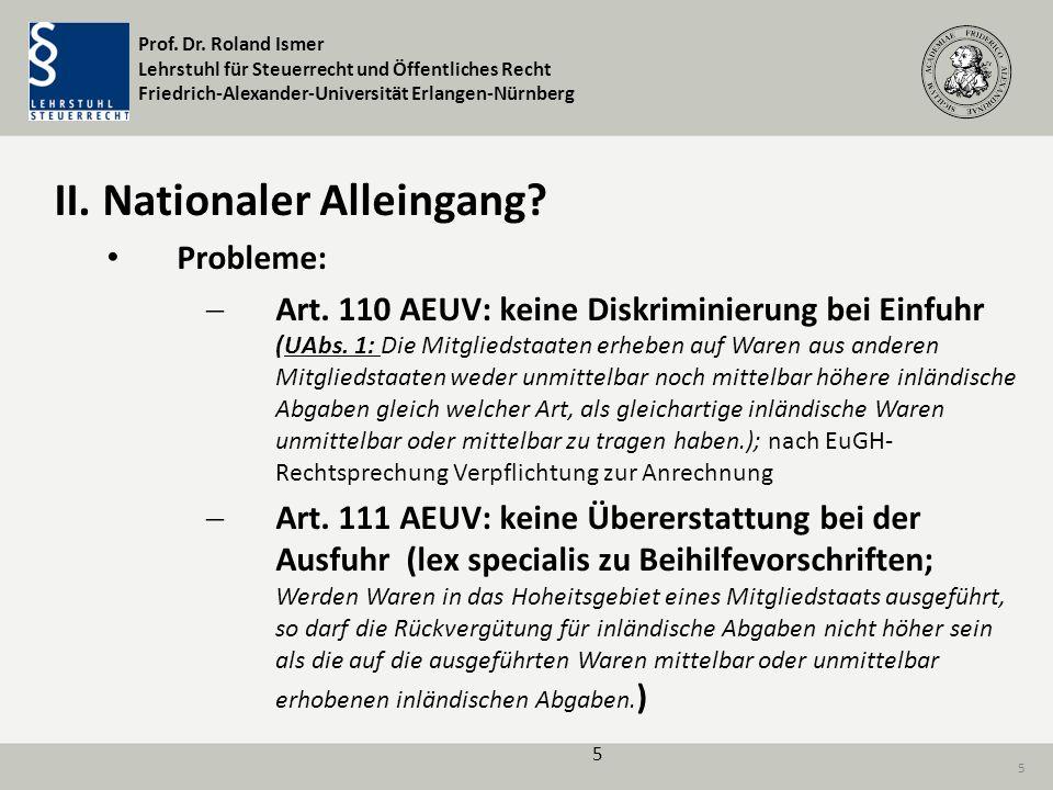 Prof. Dr. Roland Ismer Lehrstuhl für Steuerrecht und Öffentliches Recht Friedrich-Alexander-Universität Erlangen-Nürnberg 5 II. Nationaler Alleingang?