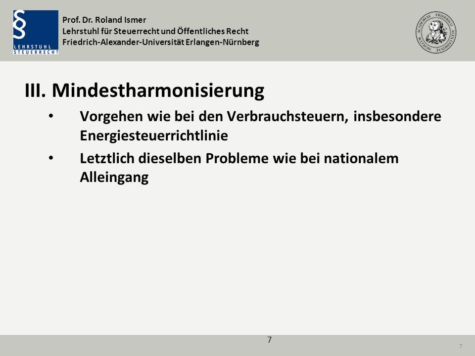 Prof. Dr. Roland Ismer Lehrstuhl für Steuerrecht und Öffentliches Recht Friedrich-Alexander-Universität Erlangen-Nürnberg 7 III. Mindestharmonisierung
