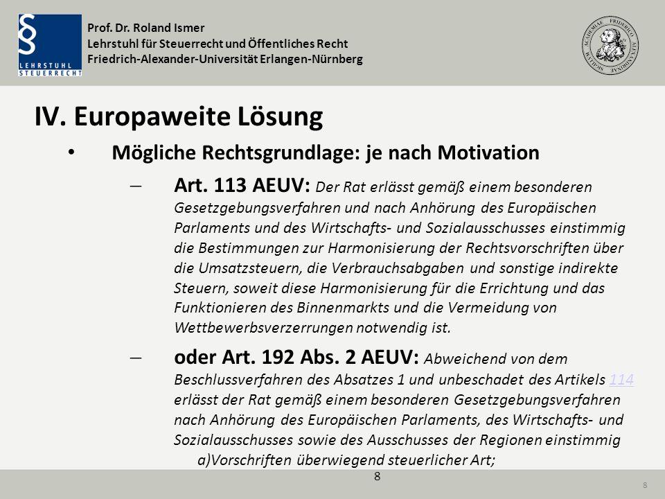 Prof. Dr. Roland Ismer Lehrstuhl für Steuerrecht und Öffentliches Recht Friedrich-Alexander-Universität Erlangen-Nürnberg 8 IV. Europaweite Lösung Mög