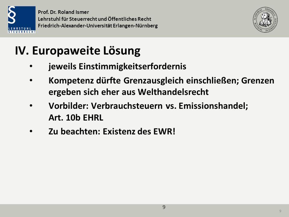 Prof. Dr. Roland Ismer Lehrstuhl für Steuerrecht und Öffentliches Recht Friedrich-Alexander-Universität Erlangen-Nürnberg 9 IV. Europaweite Lösung jew