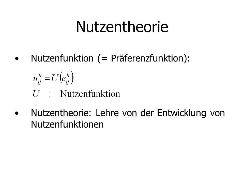 Nutzentheorie Nutzenfunktion (= Präferenzfunktion): Nutzentheorie: Lehre von der Entwicklung von Nutzenfunktionen