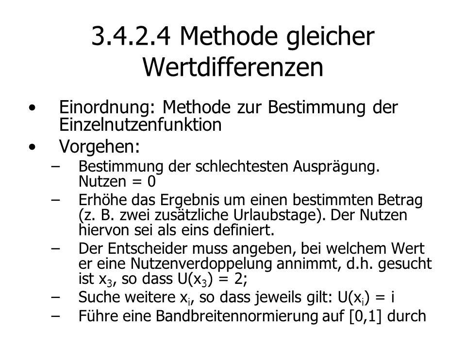 3.4.2.4 Methode gleicher Wertdifferenzen Einordnung: Methode zur Bestimmung der Einzelnutzenfunktion Vorgehen: –Bestimmung der schlechtesten Ausprägung.