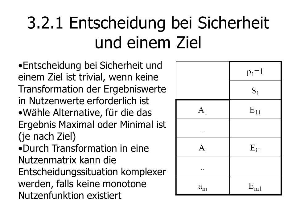 3.2.1 Entscheidung bei Sicherheit und einem Ziel p 1 =1 S1S1 A1A1 E 11..